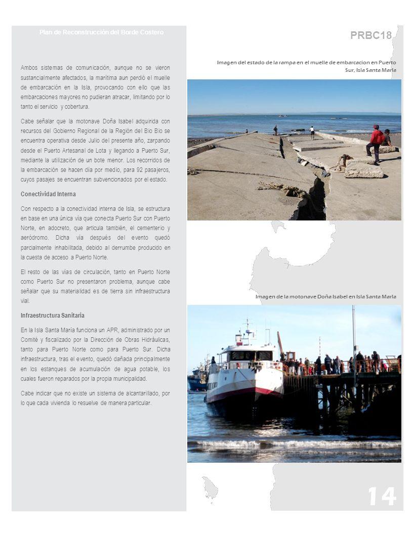 PRBC18 Plan de Reconstrucción del Borde Costero Ambos sistemas de comunicación, aunque no se vieron sustancialmente afectados, la marítima aun perdió