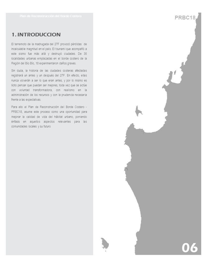 1.1 Objetivo general del PRBC 18 Planificar la reconstrucción urbana de los poblados costeros de la Región del Bío Bío afectados por el terremoto – tsunami, asegurando una restauración urbanística de calidad, inclusiva e integral.