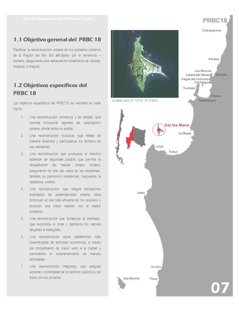 1.1 Objetivo general del PRBC 18 Planificar la reconstrucción urbana de los poblados costeros de la Región del Bío Bío afectados por el terremoto – ts