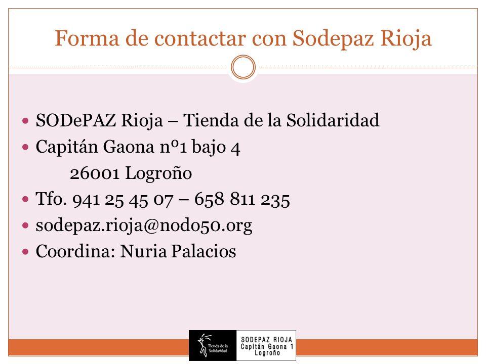 Forma de contactar con Sodepaz Rioja SODePAZ Rioja – Tienda de la Solidaridad Capitán Gaona nº1 bajo 4 26001 Logroño Tfo. 941 25 45 07 – 658 811 235 s