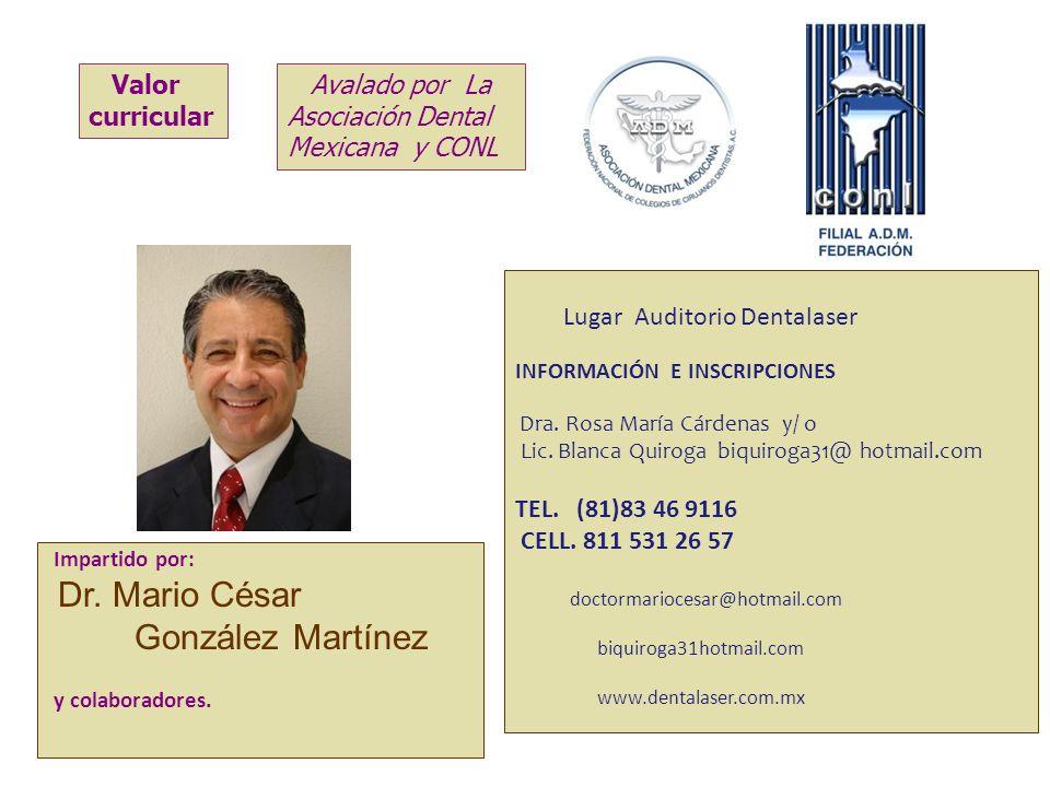 Impartido por: Dr. Mario César González Martínez y colaboradores. Lugar Auditorio Dentalaser INFORMACIÓN E INSCRIPCIONES Dra. Rosa María Cárdenas y/ o