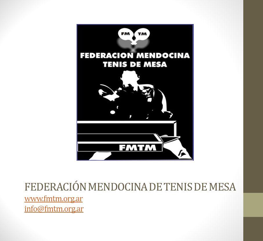 FEDERACIÓN MENDOCINA DE TENIS DE MESA www.fmtm.org.ar info@fmtm.org.ar www.fmtm.org.ar info@fmtm.org.ar