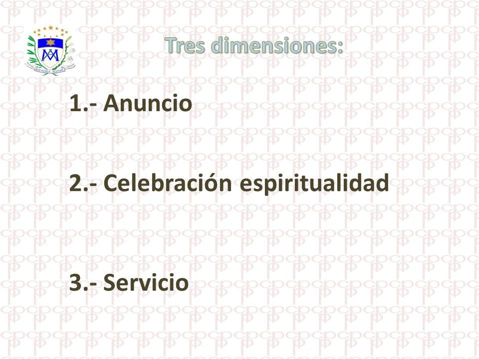 1.- Anuncio 2.- Celebración espiritualidad 3.- Servicio
