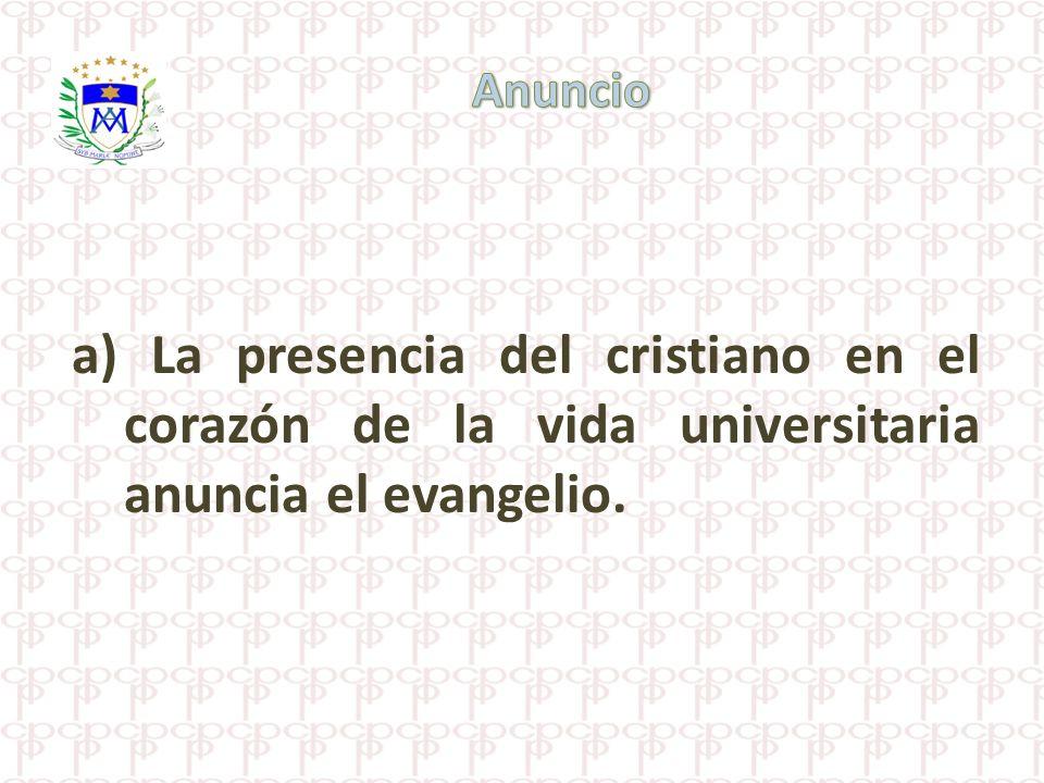 a) La presencia del cristiano en el corazón de la vida universitaria anuncia el evangelio.