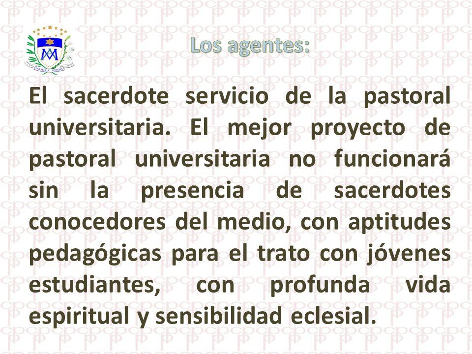 El sacerdote servicio de la pastoral universitaria. El mejor proyecto de pastoral universitaria no funcionará sin la presencia de sacerdotes conocedor