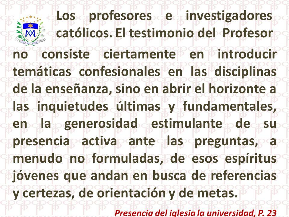 no consiste ciertamente en introducir temáticas confesionales en las disciplinas de la enseñanza, sino en abrir el horizonte a las inquietudes últimas
