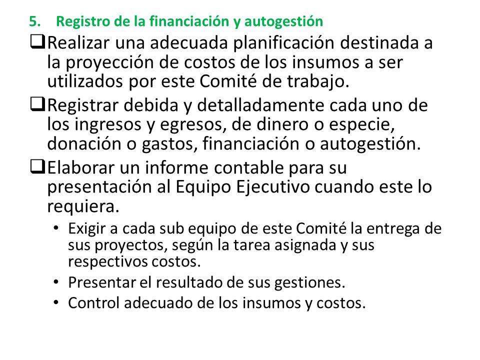5.Registro de la financiación y autogestión Realizar una adecuada planificación destinada a la proyección de costos de los insumos a ser utilizados por este Comité de trabajo.