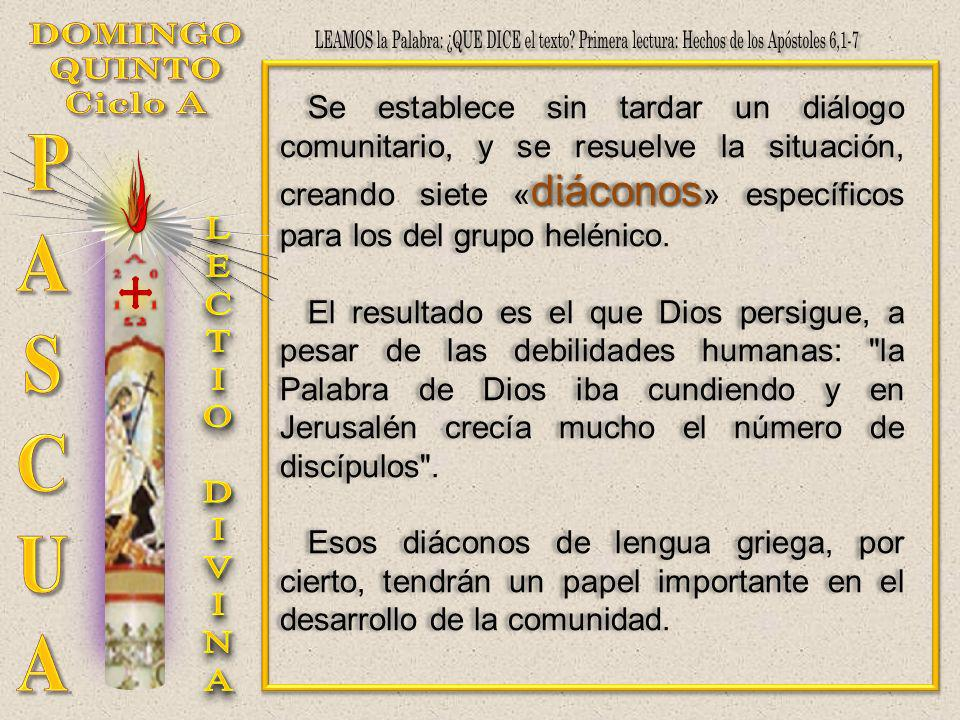 diáconos Se establece sin tardar un diálogo comunitario, y se resuelve la situación, creando siete « diáconos » específicos para los del grupo helénic