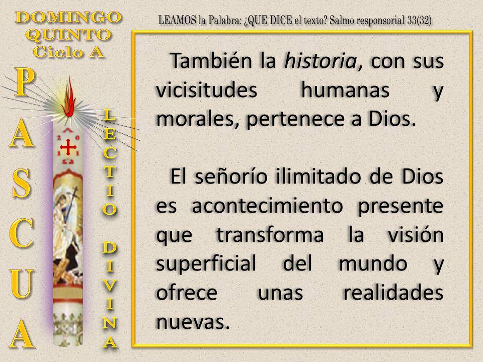 También la historia, con sus vicisitudes humanas y morales, pertenece a Dios. El señorío ilimitado de Dios es acontecimiento presente que transforma l