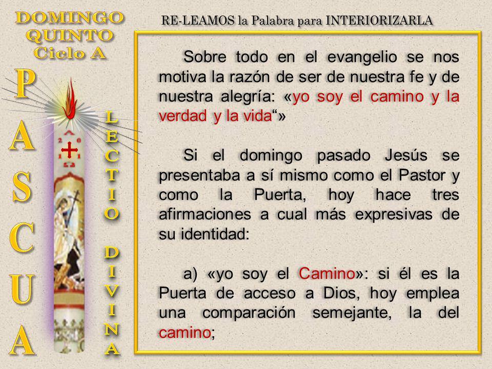 Sobre todo en el evangelio se nos motiva la razón de ser de nuestra fe y de nuestra alegría: «yo soy el camino y la verdad y la vida» Si el domingo pa