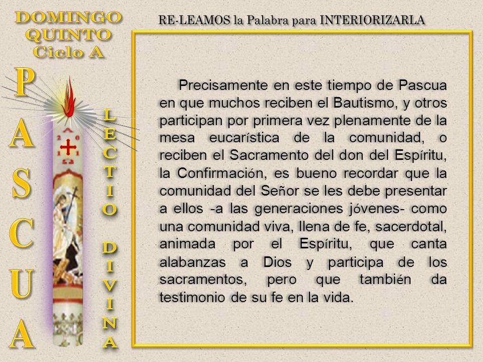 Precisamente en este tiempo de Pascua en que muchos reciben el Bautismo, y otros participan por primera vez plenamente de la mesa eucar í stica de la