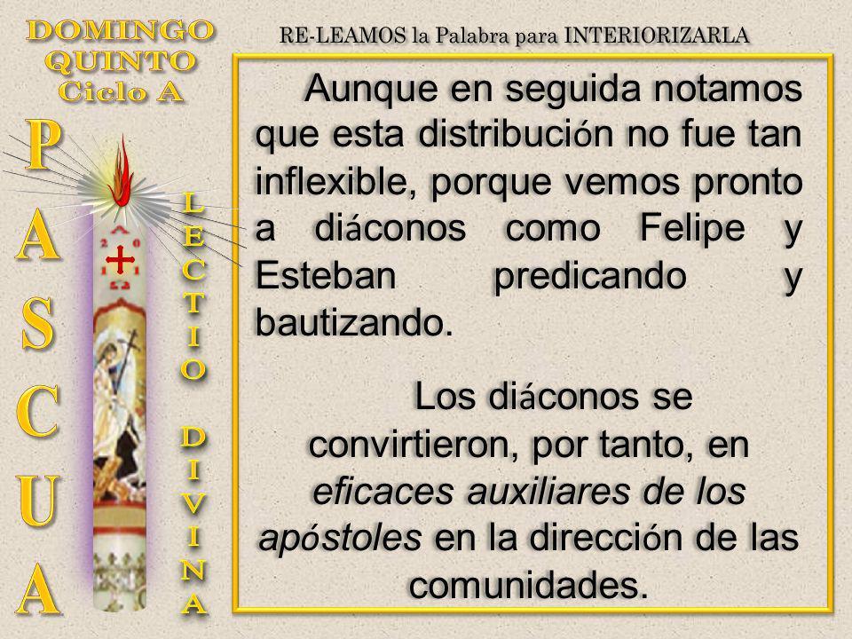 Aunque en seguida notamos que esta distribuci ó n no fue tan inflexible, porque vemos pronto a di á conos como Felipe y Esteban predicando y bautizand