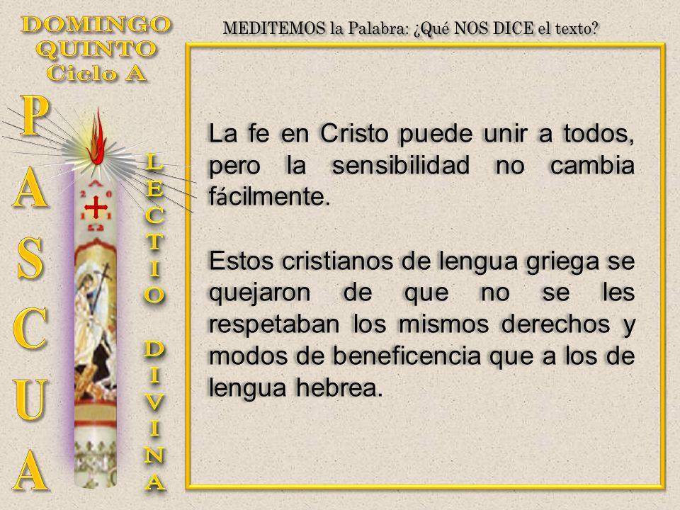 La fe en Cristo puede unir a todos, pero la sensibilidad no cambia f á cilmente. Estos cristianos de lengua griega se quejaron de que no se les respet