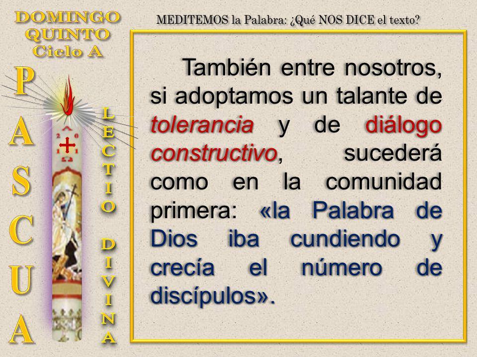 toleranciadiálogo constructivo «la Palabra de Dios iba cundiendo y crecía el número de discípulos». También entre nosotros, si adoptamos un talante de