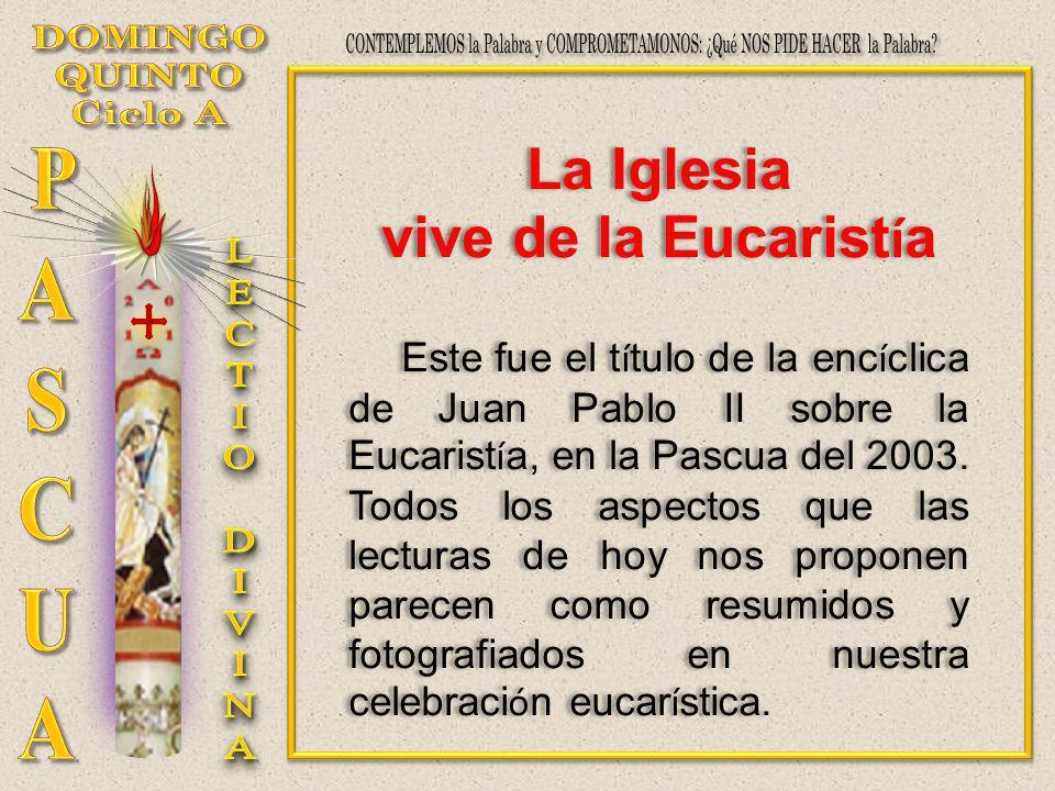 La Iglesia vive de la Eucarist í a Este fue el t í tulo de la enc í clica de Juan Pablo II sobre la Eucarist í a, en la Pascua del 2003. Todos los asp
