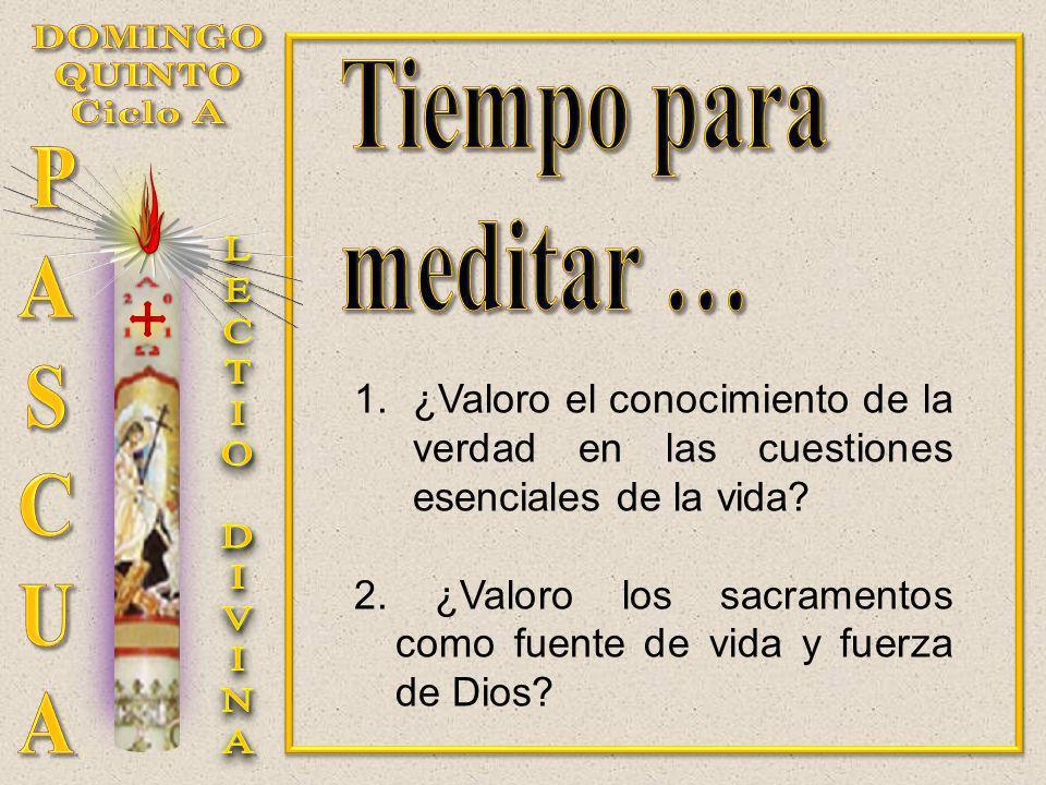 1.¿Valoro el conocimiento de la verdad en las cuestiones esenciales de la vida? 2. ¿Valoro los sacramentos como fuente de vida y fuerza de Dios?