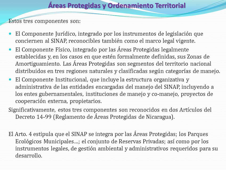 Áreas Protegidas y Ordenamiento Territorial Estos tres componentes son: El Componente Jurídico, integrado por los instrumentos de legislación que conc