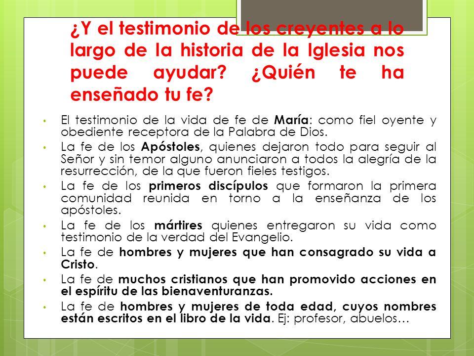 ¿Y el testimonio de los creyentes a lo largo de la historia de la Iglesia nos puede ayudar? ¿Quién te ha enseñado tu fe? El testimonio de la vida de f