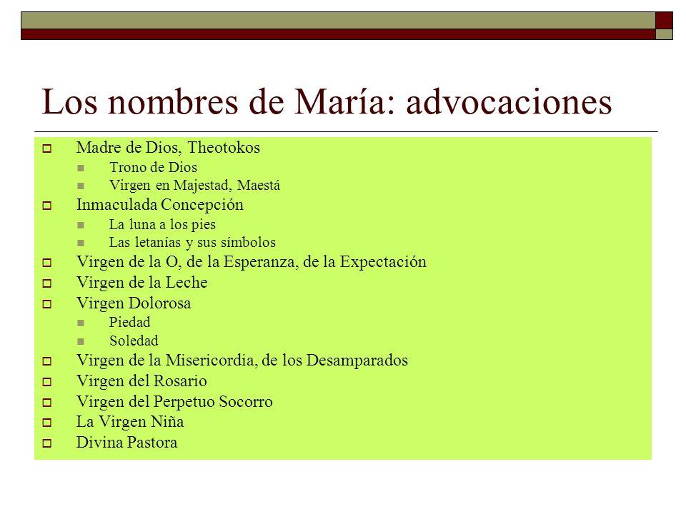 Los nombres de María: advocaciones Madre de Dios, Theotokos Trono de Dios Virgen en Majestad, Maestá Inmaculada Concepción La luna a los pies Las leta