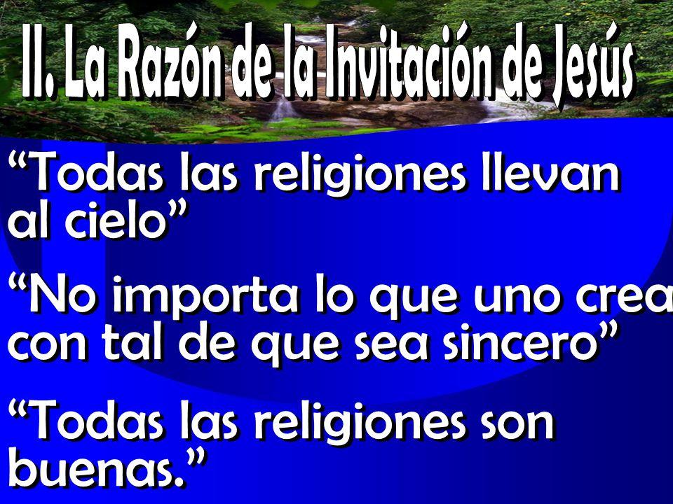 Todas las religiones llevan al cielo No importa lo que uno crea con tal de que sea sincero Todas las religiones son buenas.