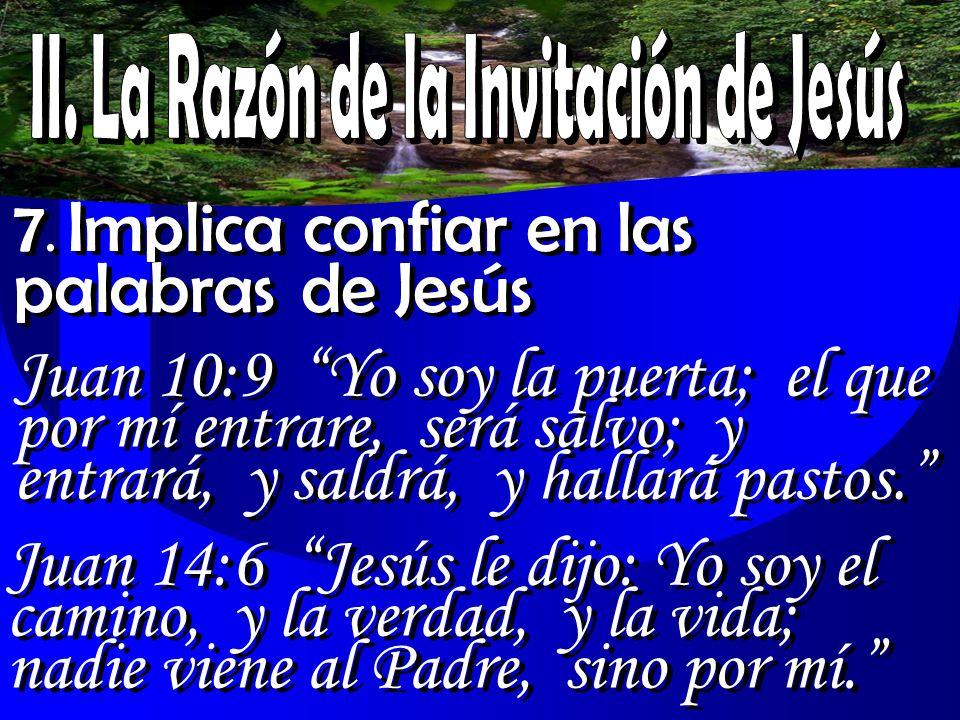 7. Implica confiar en las palabras de Jesús Juan 10:9 Yo soy la puerta; el que por mí entrare, será salvo; y entrará, y saldrá, y hallará pastos. Juan