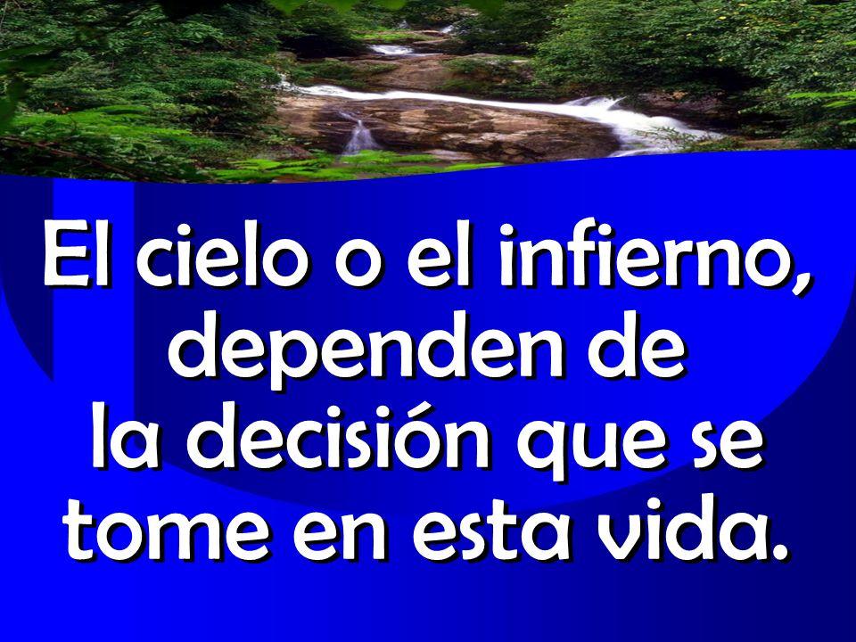 El cielo o el infierno, dependen de la decisión que se tome en esta vida.