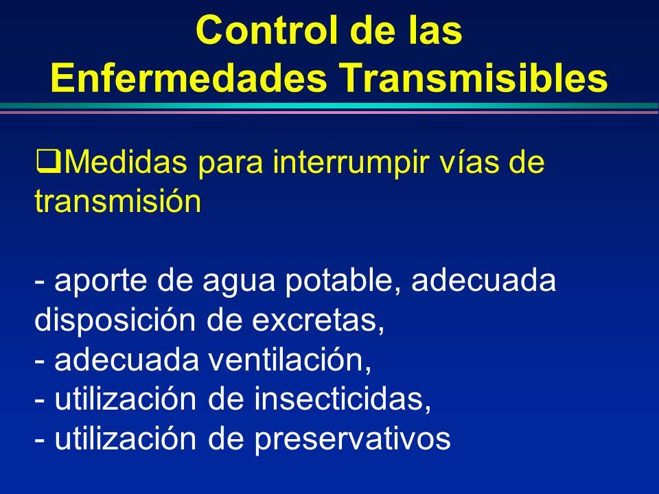 Control de las Enfermedades Transmisibles Medidas para interrumpir vías de transmisión - aporte de agua potable, adecuada disposición de excretas, - a