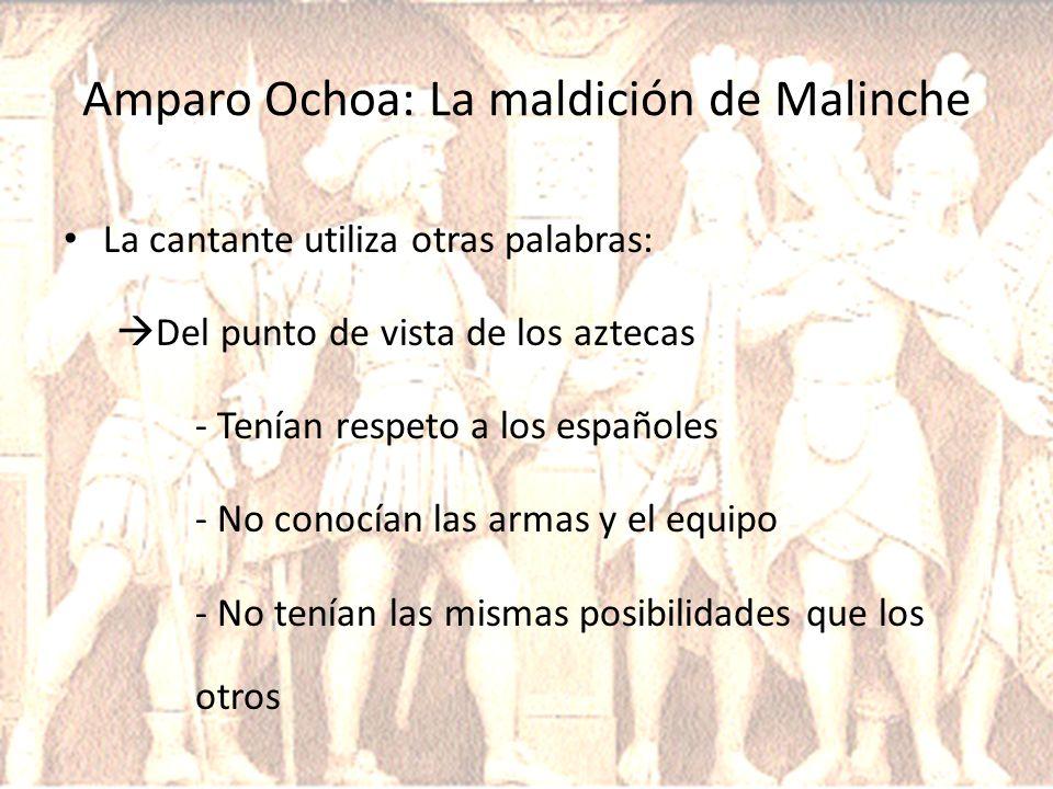 Amparo Ochoa: La maldición de Malinche La cantante utiliza otras palabras: Del punto de vista de los aztecas - Tenían respeto a los españoles - No con
