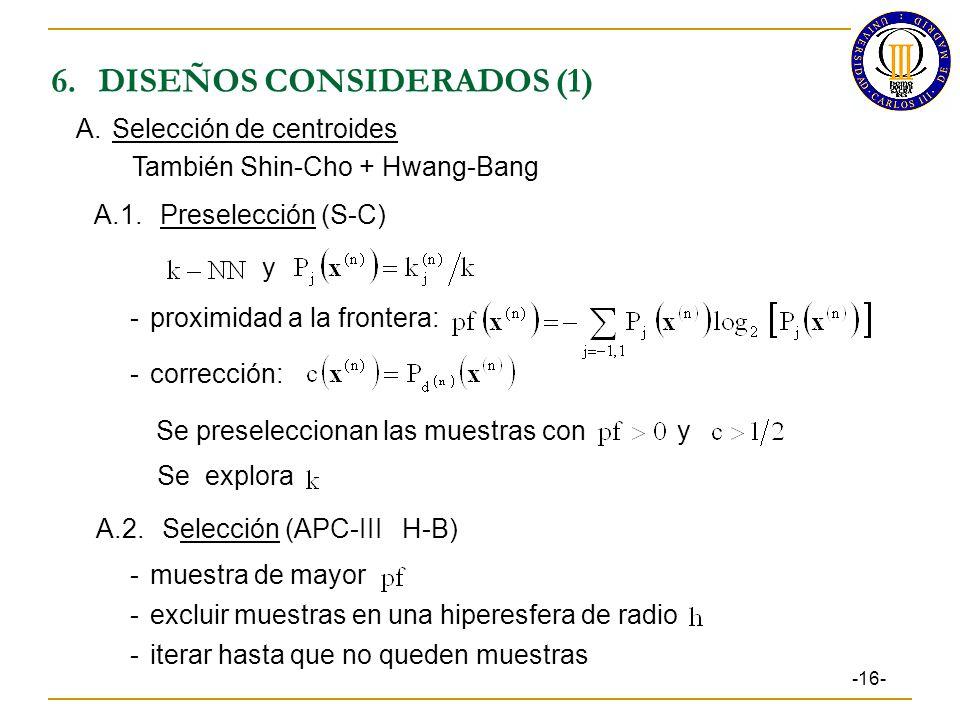 6.DISEÑOS CONSIDERADOS (1) -16- A.1.Preselección (S-C) -proximidad a la frontera: -corrección: A.Selección de centroides Se preseleccionan las muestras con También Shin-Cho + Hwang-Bang y Se explora y A.2.Selección (APC-III H-B) -muestra de mayor -excluir muestras en una hiperesfera de radio -iterar hasta que no queden muestras