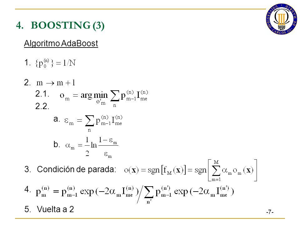 4.BOOSTING (3) -7- 1. 2. 2.1. 2.2. a. b. 3.Condición de parada: 4. 5.Vuelta a 2 Algoritmo AdaBoost