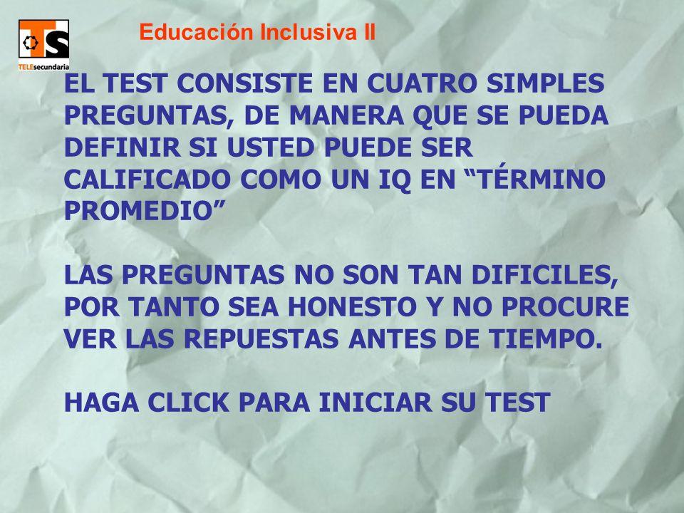 EL TEST CONSISTE EN CUATRO SIMPLES PREGUNTAS, DE MANERA QUE SE PUEDA DEFINIR SI USTED PUEDE SER CALIFICADO COMO UN IQ EN TÉRMINO PROMEDIO LAS PREGUNTA