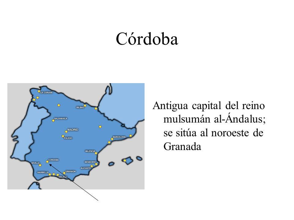 Córdoba Antigua capital del reino mulsumán al-Ándalus; se sitúa al noroeste de Granada
