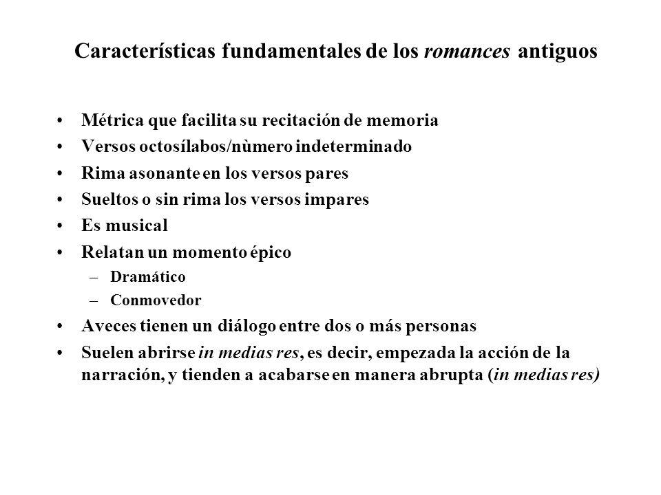 Características fundamentales de los romances antiguos Métrica que facilita su recitación de memoria Versos octosílabos/nùmero indeterminado Rima ason
