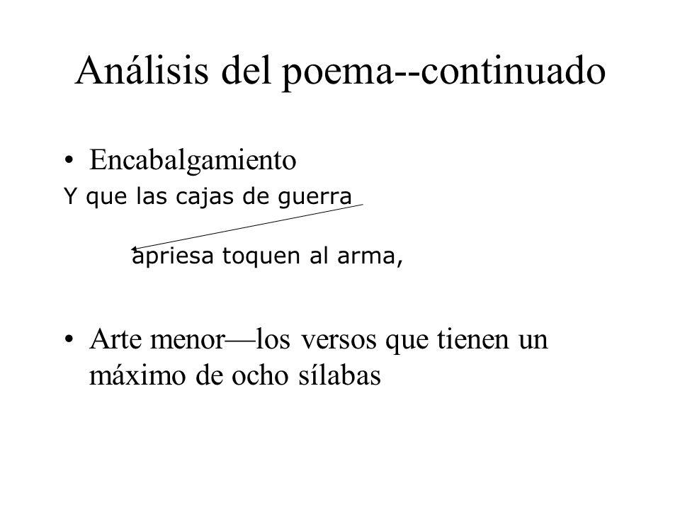 Análisis del poema--continuado Encabalgamiento Y que las cajas de guerra apriesa toquen al arma, Arte menorlos versos que tienen un máximo de ocho síl