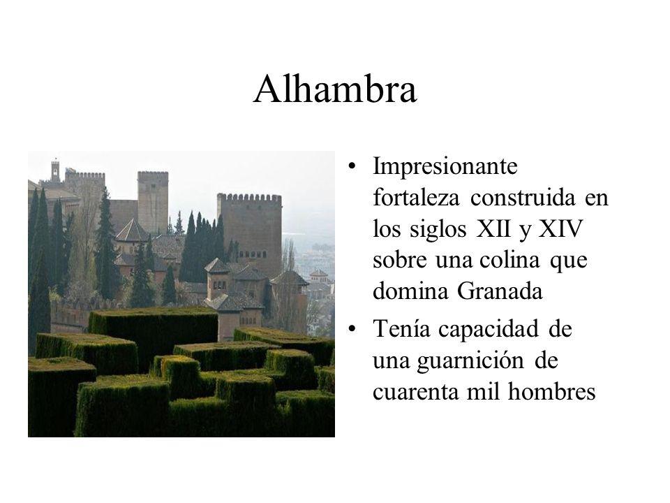 Alhambra Impresionante fortaleza construida en los siglos XII y XIV sobre una colina que domina Granada Tenía capacidad de una guarnición de cuarenta
