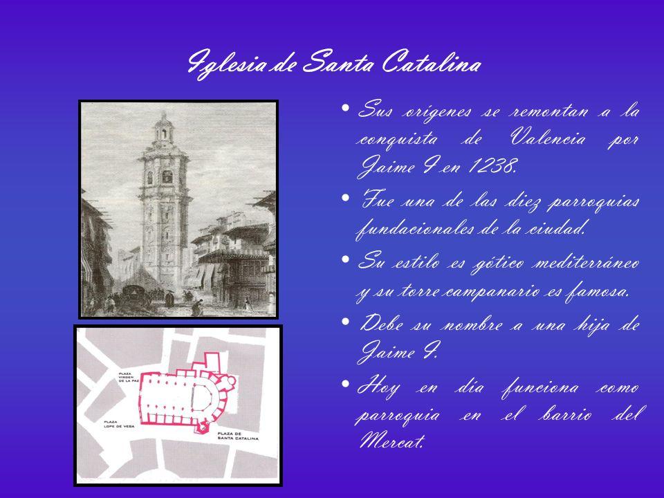 Iglesia de Santa Catalina Sus orígenes se remontan a la conquista de Valencia por Jaime I en 1238.