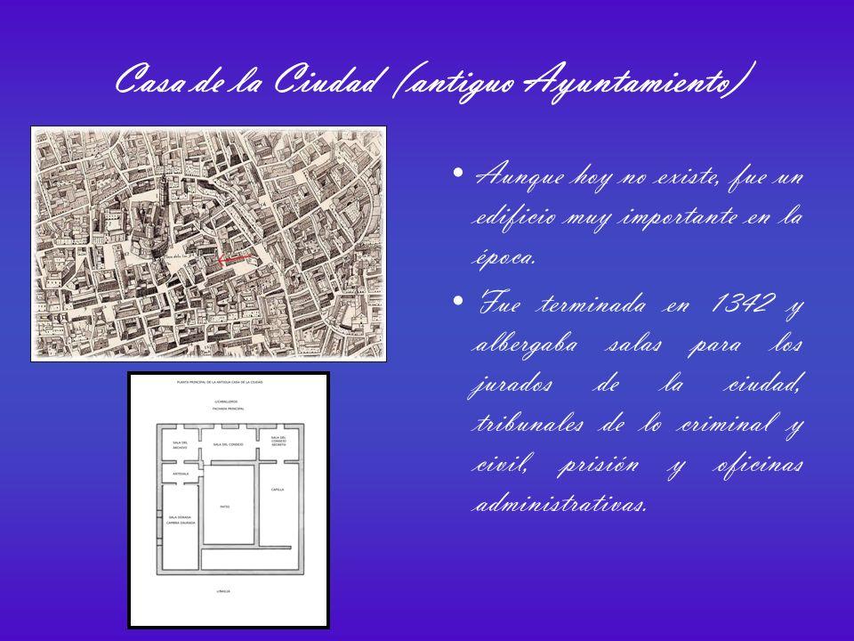 Casa de la Ciudad (antiguo Ayuntamiento) Aunque hoy no existe, fue un edificio muy importante en la época.