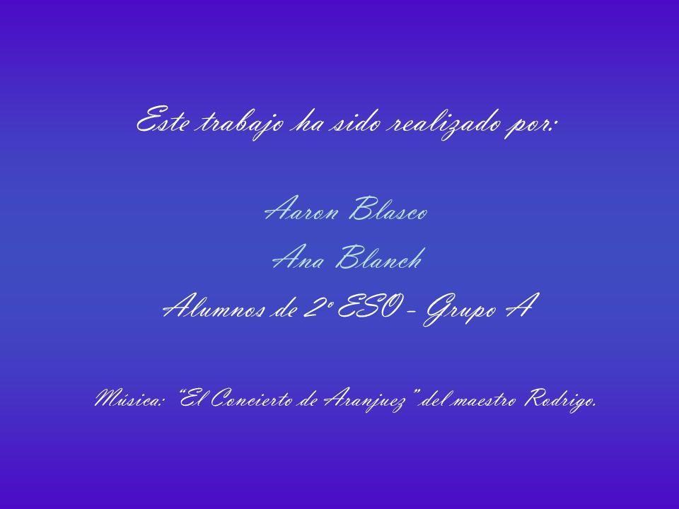 Este trabajo ha sido realizado por: Aaron Blasco Ana Blanch Alumnos de 2º ESO - Grupo A Música: El Concierto de Aranjuez del maestro Rodrigo.