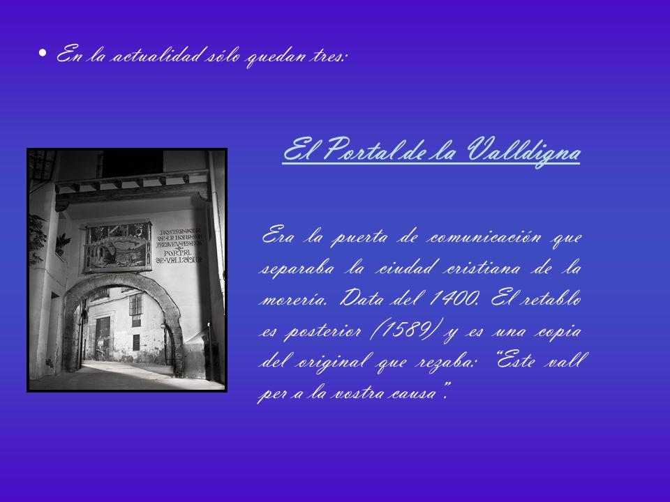En la actualidad sólo quedan tres: El Portal de la Valldigna Era la puerta de comunicación que separaba la ciudad cristiana de la morería.