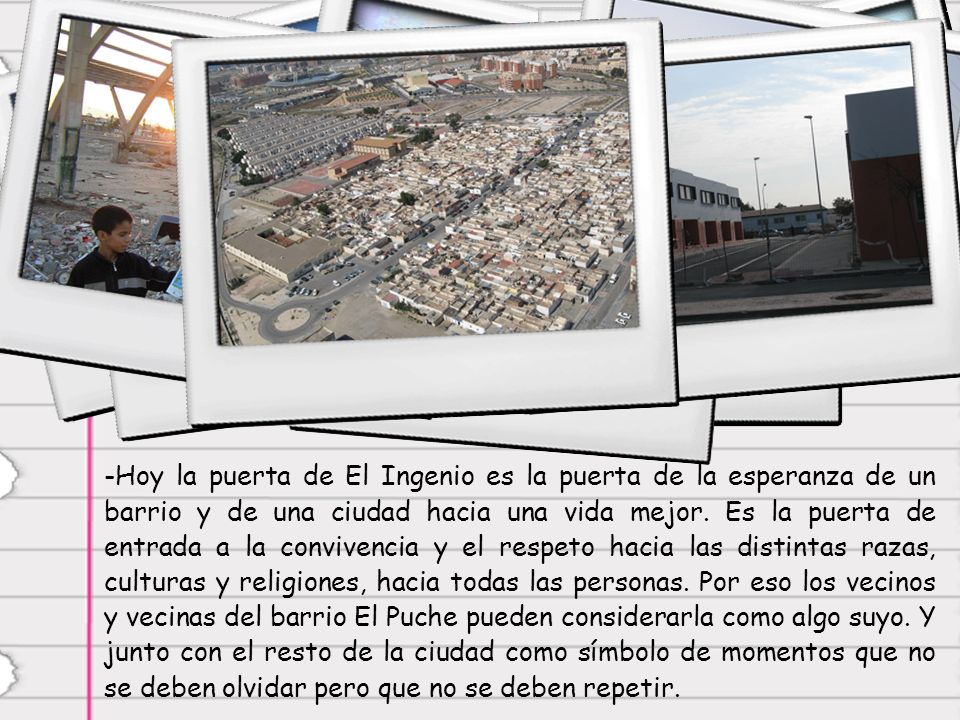 -H-Hoy la puerta de El Ingenio es la puerta de la esperanza de un barrio y de una ciudad hacia una vida mejor.