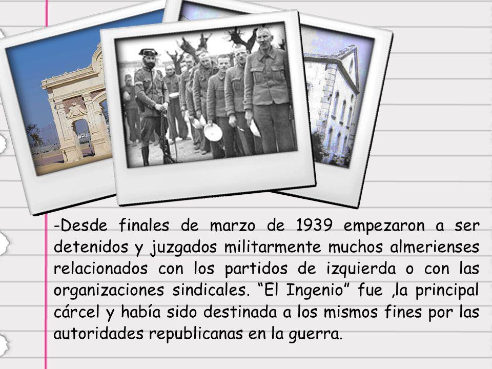 -D-Desde finales de marzo de 1939 empezaron a ser detenidos y juzgados militarmente muchos almerienses relacionados con los partidos de izquierda o con las organizaciones sindicales.