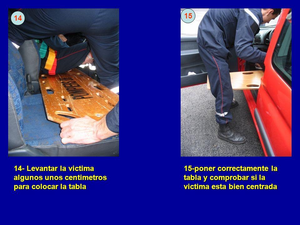 14- Levantar la victima algunos unos centimetros para colocar la tabla 15 14 15-poner correctamente la tabla y comprobar si la victima esta bien centrada