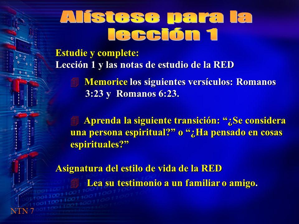 Estudie y complete: Lección 1 y las notas de estudio de la RED 4 Memorice los siguientes versículos: Romanos 3:23 y Romanos 6:23.