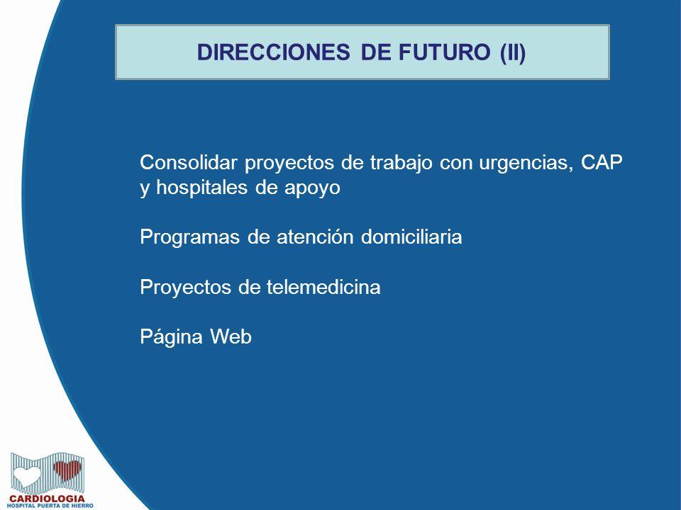 DIRECCIONES DE FUTURO (II) Consolidar proyectos de trabajo con urgencias, CAP y hospitales de apoyo Programas de atención domiciliaria Proyectos de te