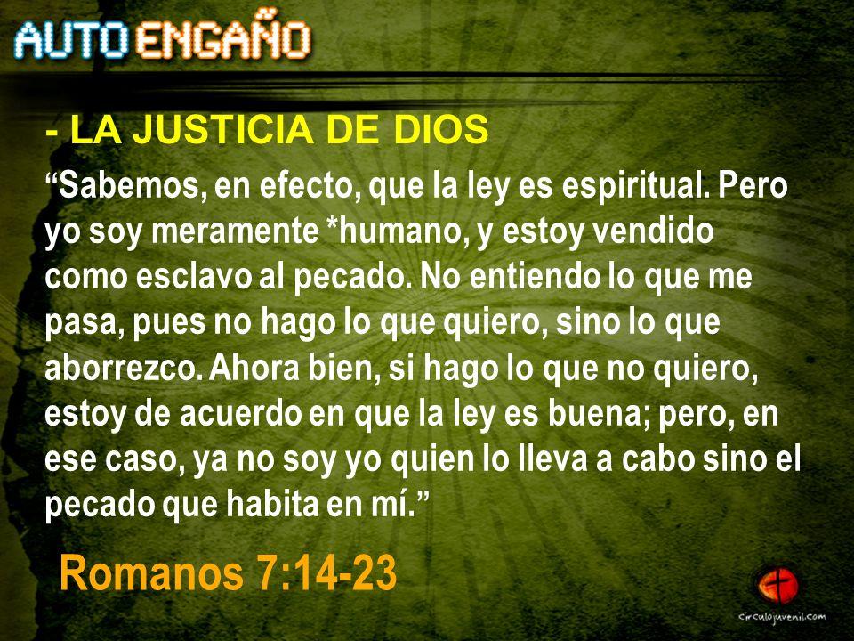 Sabemos, en efecto, que la ley es espiritual. Pero yo soy meramente *humano, y estoy vendido como esclavo al pecado. No entiendo lo que me pasa, pues