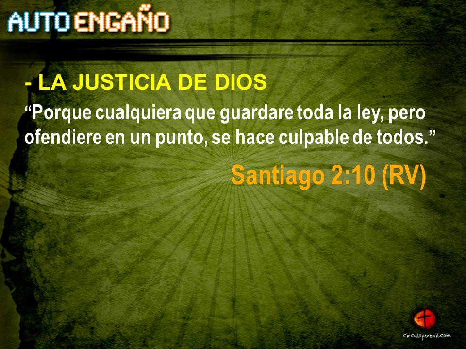 Porque cualquiera que guardare toda la ley, pero ofendiere en un punto, se hace culpable de todos. - LA JUSTICIA DE DIOS Santiago 2:10 (RV)