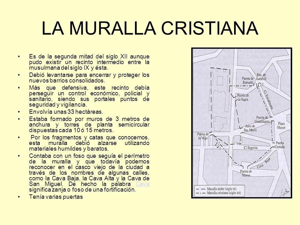 LA MURALLA CRISTIANA Es de la segunda mitad del siglo XII aunque pudo existir un recinto intermedio entre la musulmana del siglo IX y ésta.