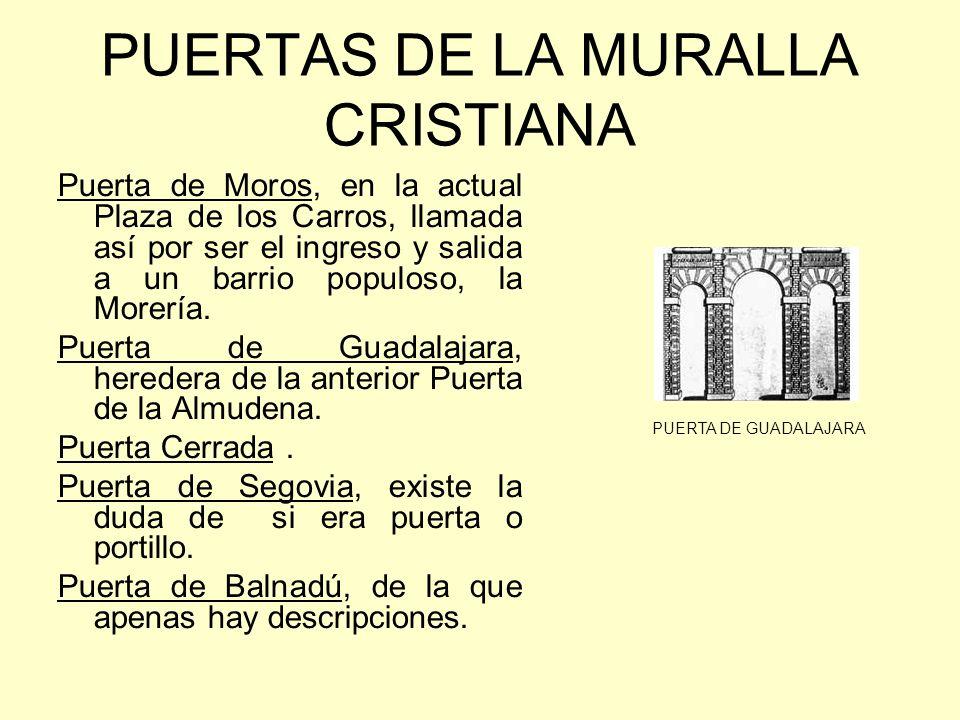 PUERTAS DE LA MURALLA CRISTIANA Puerta de Moros, en la actual Plaza de los Carros, llamada así por ser el ingreso y salida a un barrio populoso, la Morería.