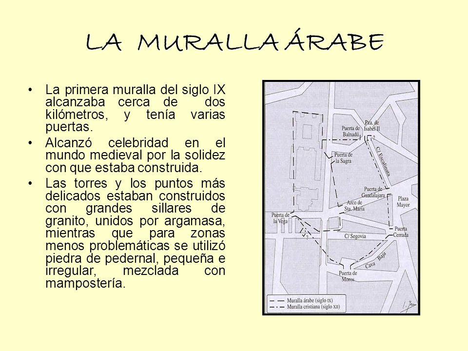 LA MURALLA ÁRABE La primera muralla del siglo IX alcanzaba cerca de dos kilómetros, y tenía varias puertas.