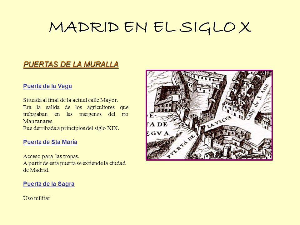 MADRID EN EL SIGLO X PUERTAS DE LA MURALLA Puerta de la Vega Situada al final de la actual calle Mayor.
